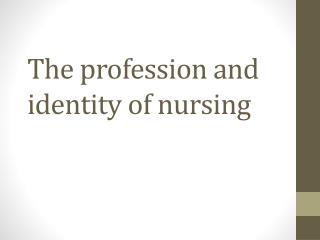 The profession and identity of nursing