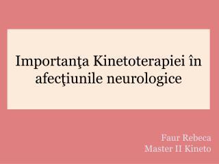 Importan ţa Kinetoterapiei în afecţiunile neurologice