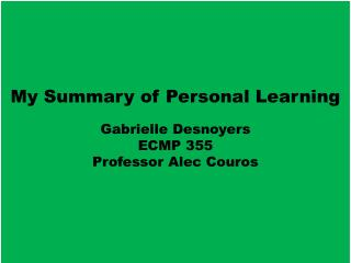 My Summary of Personal Learning Gabrielle Desnoyers ECMP 355 Professor Alec Couros