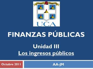FINANZAS PÚBLICAS  Unidad III Los ingresos públicos