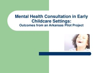 Mental Health Consultation in Early Childcare Settings: Outcomes from an Arkansas Pilot Project