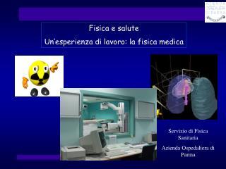 Fisica e salute Un'esperienza di lavoro: la fisica medica