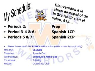 Periods 2:  			Prep Period 3-4 & 6:		Spanish 1CP Periods 5 & 7:		Spanish 2CP