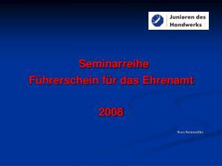 Seminarreihe Führerschein für das Ehrenamt 2008