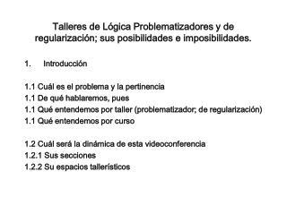 Talleres de Lógica Problematizadores y de regularización; sus posibilidades e imposibilidades.