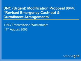 "UNC (Urgent) Modification Proposal 0044: ""Revised Emergency Cash-out & Curtailment Arrangements"""