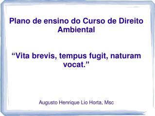 Plano de ensino do Curso de  Direito Ambiental � Vita brevis ,  tempus fugit ,  naturam vocat .�