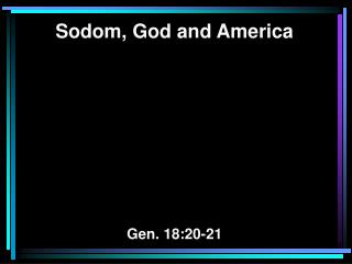 Sodom, God and America Gen. 18:20-21