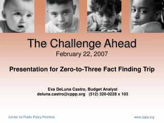 The Challenge Ahead February 22, 2007 Presentation for Zero-to-Three Fact Finding Trip