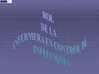 ROL DE LA  ENFERMERA EN CONTROL DE  INFECCIONES