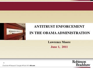 ANTITRUST ENFORCEMENT  IN THE OBAMA ADMINISTRATION Lawrence Moore June 1,  2011