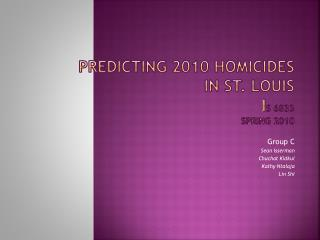 Predicting 2010 Homicides  in St. Louis IS 6833  Spring 2010