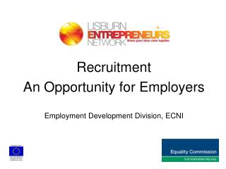 Recruitment An Opportunity for Employers Employment Development Division, ECNI