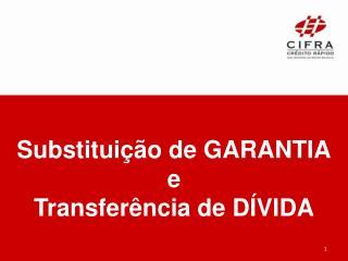 Substituição de GARANTIA e Transferência de DÍVIDA