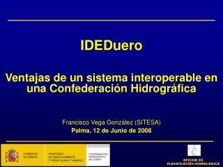 IDEDuero Ventajas de un sistema interoperable en una Confederación Hidrográfica