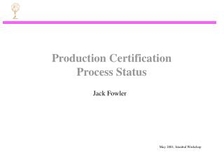 Production Certification  Process Status