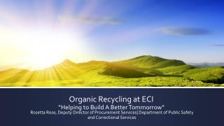 """Organic Recycling at ECI """"Helping to Build A Better Tommorrow"""""""