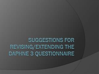 Suggestions for revising/extending the DAPHNE 3 questionnaire