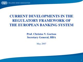 CURRENT DEVELOPMENTS IN THE REGULATORY FRAMEWORK OF  THE EUROPEAN BANKING SYSTEM