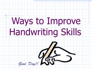 Ways to Improve  Handwriting Skills