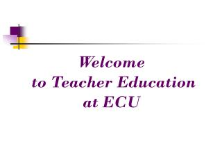Welcome  to Teacher Education at ECU