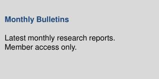 Monthly  Bulletins Latest monthly  research  reports.  Member access only.