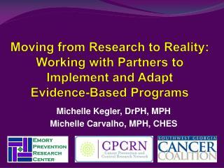 Michelle Kegler, DrPH, MPH Michelle Carvalho, MPH, CHES