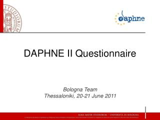 DAPHNE II Questionnaire Bologna Team Thessaloniki, 20-21 June 2011