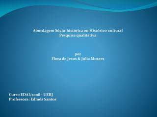 AbordagemSócio-histórica ou Histórico-cultural Pesquisa qualitativa por