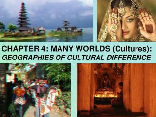 CHAPTER 4: MANY WORLDS (Cultures): GEOGRAPHIES OF CULTURAL DIFFERENCE