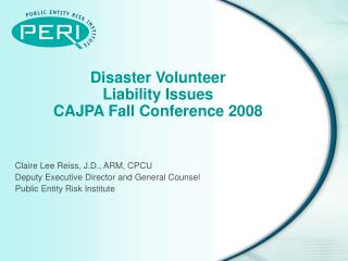 Disaster Volunteer  Liability Issues CAJPA Fall Conference 2008