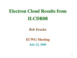 Electron Cloud Results from ILCDR08 Bob Zwaska ECWG Meeting July 22, 2008