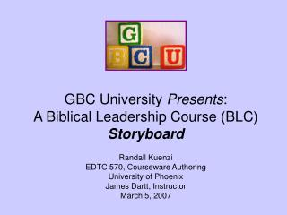 GBC University  Presents :  A Biblical Leadership Course (BLC) Storyboard