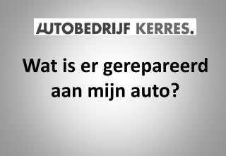 Wat is er gerepareerd aan mijn auto?