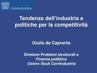 Tendenze dell'industria e politiche per la competitività Giulio de Caprariis