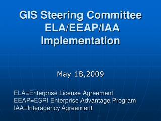 GIS Steering Committee  ELA/EEAP/IAA Implementation