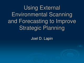Using External Environmental Scanning and Forecasting to Improve Strategic Planning