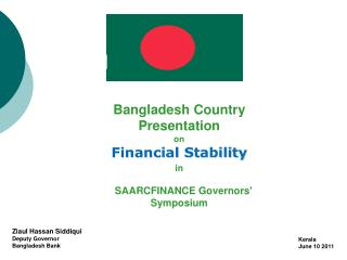 Bangladesh Country Presentation  on Financial Stability in     SAARCFINANCE Governors' Symposium