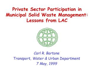 Private Sector Participation in Municipal Solid Waste Management: Lessons from LAC