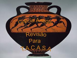 Grécia Antiga Revisão Para  T.A.C.A.S.A
