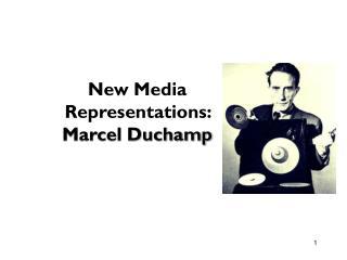 New Media  Representations: Marcel Duchamp
