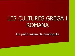 LES CULTURES GREGA I ROMANA