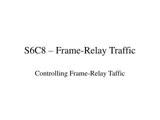 S6C8 – Frame-Relay Traffic