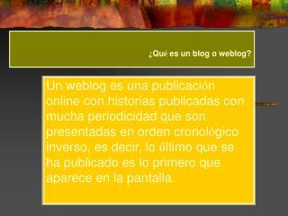 ¿ Qu é  es un blog o weblog?