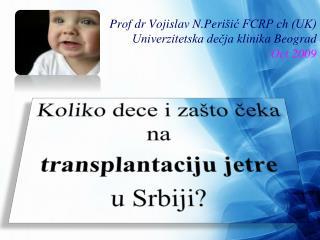 Prof dr Vojislav N.Peri šić FCRP ch (UK) Univerzitetska dečja  klinika  Beograd Oct 2009