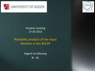 Student meeting  27.05.2013 Reliability analysis of the  Input Monitor in the BLEDP