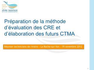 Préparation de la méthode d'évaluation des CRE et d'élaboration des futurs CTMA