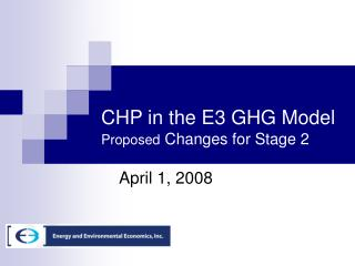 CHP in the E3 GHG Model Proposed  Changes for Stage 2