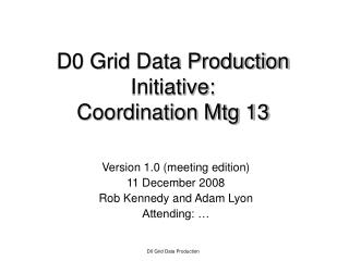 D0 Grid Data Production Initiative: Coordination Mtg 13