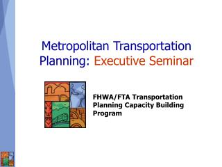 Metropolitan Transportation Planning: Executive Seminar